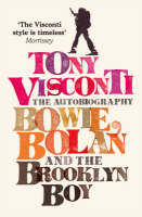 Bowie, Bolan and the Brooklyn Boy by Tony Visconti
