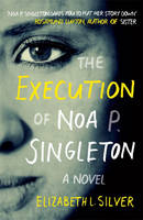 The Execution of Noa P Singleton by Elizabeth L Silver