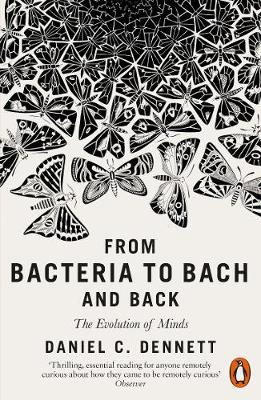 From Bacteria to Bach by Daniel C. Dennett
