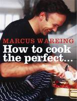 How to Cook the Perfect by Marcus Wareing