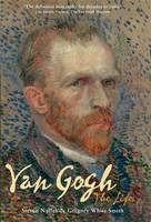 Van Gogh: The Life by Steven Naifeh & Gregory White Smith