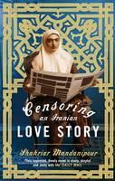 Censoring an Iranian Love Story by Shahriar Mandipour