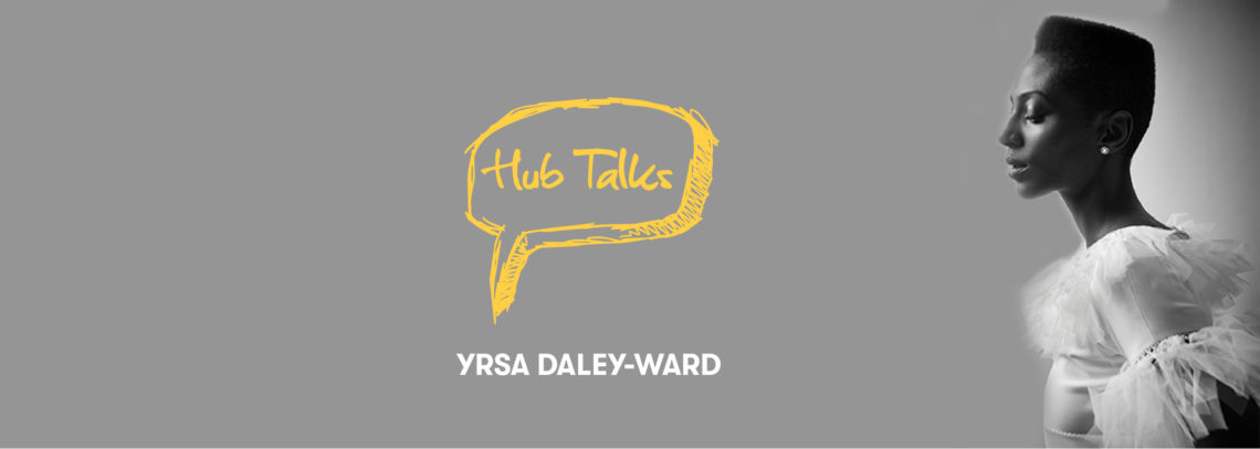 Hub Talks: Yrsa Daley-Ward and the Terrible