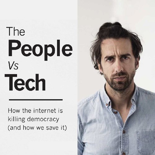 The People vs Tech: Jamie Bartlett on how the internet is killing democracy (and how we can save it)