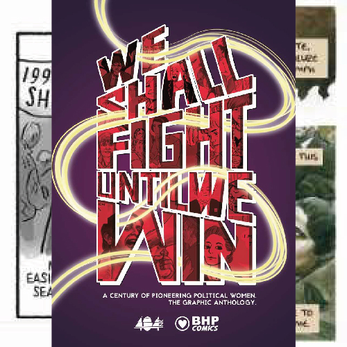 We Shall Fight Until We Win: Pioneering Political Women The Graphic Anthology