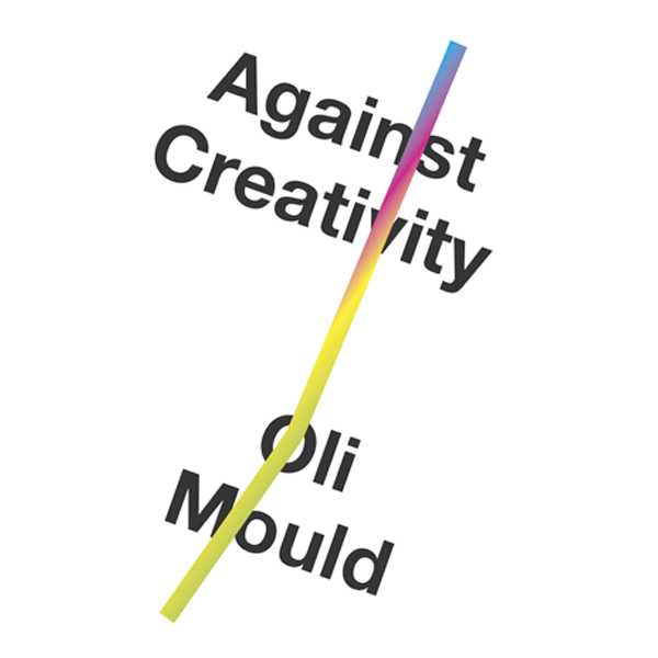 Against Creativity: Oli Mould and Darren Henley in discussion