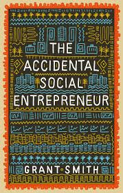 The Accidental Social Entrepeneur With Grant Smith