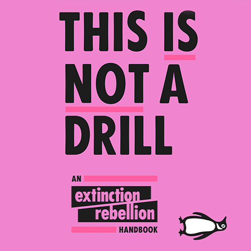 This Is Not A Drill: An Extinction Rebellion Takeover