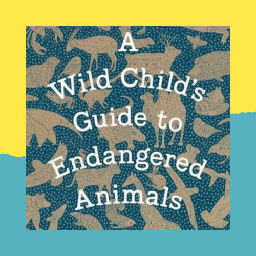 A Wild Child's Guide to Endangered Animals: Activities with Millie Marotta