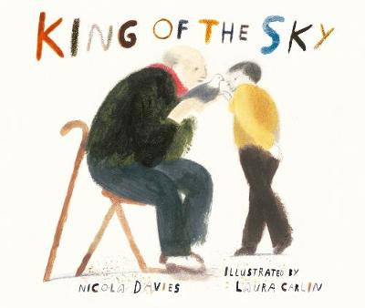 King of the Sky by Nicola Davies and Laura Carlin