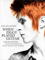 When Ziggy Played Guitar by Dylan Jones